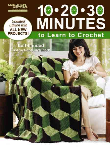10-20-30 Minutes to Learn to Crochet By Leisure Arts (EDT)